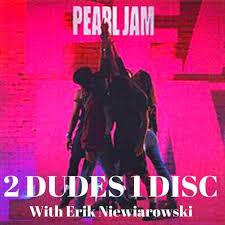 """<b>Pearl Jam</b> """"Ten"""" vs. <b>2</b> Dudes 1 Disc [Special Guest: Erik Niewiarowski]"""