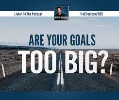 are your goals too big halelrod com
