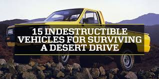 Most Reliable Pickup Truck 15 Indestructible Vehicles For Surviving A Desert Drive