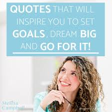 Quotes that Will Inspire You to <b>Set Goals</b>, Dream Big and Go for it ...