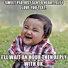 Sweet pea just sent a heartfelt I love you text. I'll wait an hour ... via Relatably.com