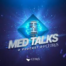 Med Talks   O Podcast do Cetrus