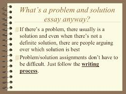a guide to problem and solution essays how to write a standard  whats a problem and solution essay anyway  if theres a problem there usually