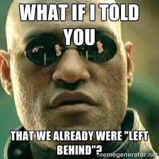 """What if I told you that we already were """"Left Behind""""? - What If I ... via Relatably.com"""