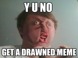 Y u no get a drawned meme - Real Life meme - quickmeme via Relatably.com