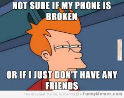 FunnyMemes.com • Fry meme - [Phone is broken] via Relatably.com