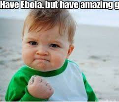 Meme Maker - Have Ebola. but have amazing girlfriend to take care ... via Relatably.com