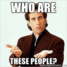 Who aRe these peOple? - Jerry Seinfeld | Meme Generator via Relatably.com