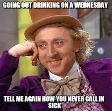 Going Out Drinking On A Wednesday on Memegen via Relatably.com