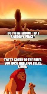 Meme Creator - But what about that shadowy place? That's south of ... via Relatably.com