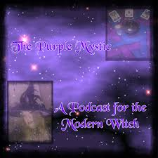 The Purple Mystic:  A Podcast for the Modern Witch