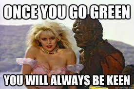 once you go green you will always be keen - The Toxic Avenger ... via Relatably.com