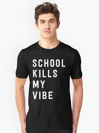 """<b>School kills my vibe</b>"" T-shirt by trends   Redbubble"