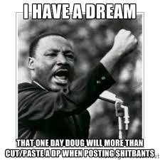 I HAVE A DREAM THAT ONE DAY DOUG WILL MORE THAN CUT/PASTE A DP ... via Relatably.com
