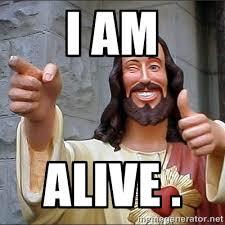 i am ALive . - jesus says | Meme Generator via Relatably.com