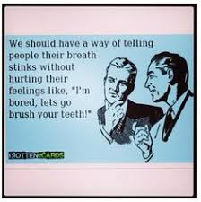 Bad Breath Humor on Pinterest | Rotten Cards, Rotten E Cards and ...