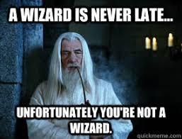 A Wizard is Never Late memes | quickmeme via Relatably.com