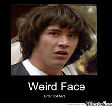 Weird Face by recyclebin - Meme Center via Relatably.com