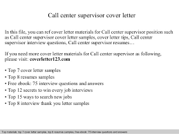 Call center supervisor cover letter Call center supervisor cover letter In this file, you can ref cover letter materials for ...