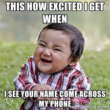 This how excited I get when I see your name come across my phone ... via Relatably.com