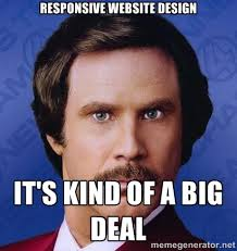 Responsive Website Design It's kind of a big deal - Ron Burgundy ... via Relatably.com