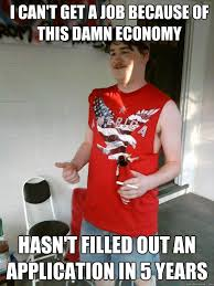i can  t get a job because of this damn economy hasn  t filled out  i can39t get a job because of this damn economy hasn39t filled out an application in 5 years redneck randal quickmeme
