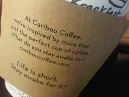 life is short stay awake for it at caribou coffee frequently well