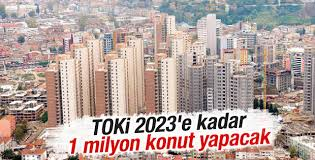 TOKİ 2023'e kadar 1 milyon konut yapacak