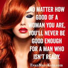 no matter how good of a w you are you ll never be good enough dating coach evan marc katz your personal trainer for love offers dating advice for women and men and personal dating coaching