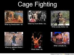 Cage Fighting... - Meme Generator What i do via Relatably.com