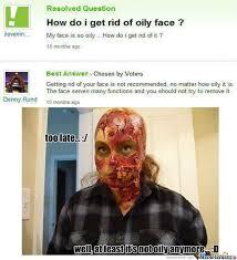 How Do I Get Rid Of Oily Face??? by emmily - Meme Center via Relatably.com