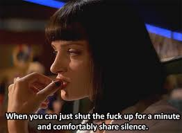 ... really special: you can just shut the fuck up for a minute and comfortably share silence. Top 19 memorable Pulp Fiction quotes compilations - 5-Pulp-Fiction-quotes