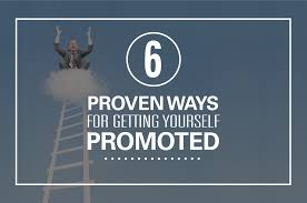 6 proven ways for getting yourself promoted ready to take that next step on your career you be wishing for a bigger role and a bigger paycheck but before you ask for that promotion
