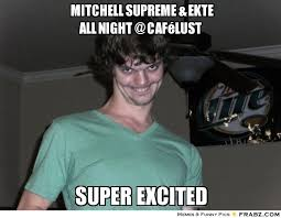 Mitchell Supreme & Ekte ALL NIGHT @ Café Lust... - Pervy Pete Meme ... via Relatably.com