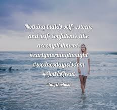 quote about nothing builds self esteem and self confidence like quote nothing builds self esteem and self confidence like accomplishment earlymorningthought