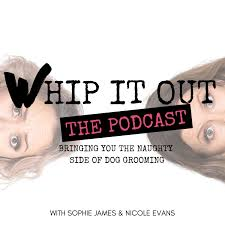 WHIP IT OUT. Dog Grooming Podcast