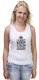 <b>Майка классическая</b> I cant <b>keep</b> calm i am getting married #681857 ...