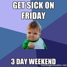 Get sick on friday 3 day weekend - Success Kid | Meme Generator via Relatably.com