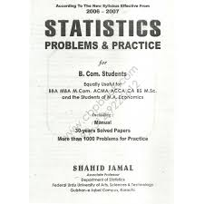 statistics problems practice for b com edition shahid statistics problems and practice for bcom 2015 edition shahid jamal ahmed academy 1