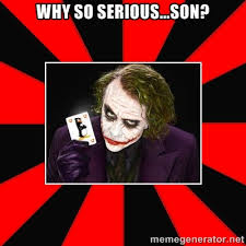 Why so serious...Son? - Typical Joker | Meme Generator via Relatably.com