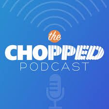 The Chopped Podcast