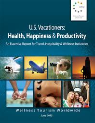 report cover u s vacationers health happiness productivity wellness tourism worldwide 2013 survey