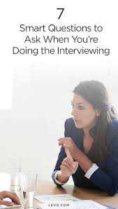 best ideas about interview questions to ask job 7 smart questions to ask when you re doing the interviewing