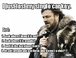 Meme Maker - I just lost my single car key. 1. Look where I know ... via Relatably.com