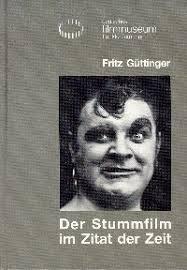 """Buch """"Fritz Güttinger: Der Stummfilm im Zitat der Zeit"""". Description"""