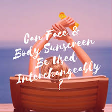 Can <b>Face</b> & <b>Body Sunscreen</b> Be Used Interchangeably?   Sample ...