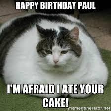 Happy Birthday Paul I'm afraid I ate your cake! - Lazy Fat Cat ... via Relatably.com