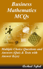 business mathematics mcqs multiple choice questions and answers business mathematics mcqs multiple choice questions and answers quiz tests answer keys ebook by arshad iqbal 9781310244520 kobo