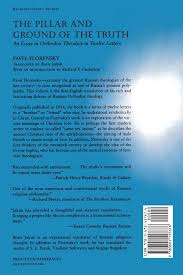 the pillar and ground of the truth an essay in orthodox theodicy the pillar and ground of the truth an essay in orthodox theodicy in twelve letters amazon co uk pavel florensky richard f gustafson boris jakim