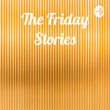 The Friday Stories